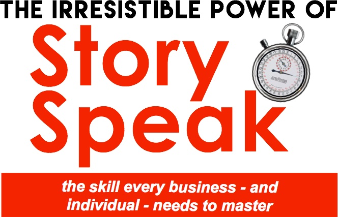 The Irresistible Power of StorySpeak: the skill every business – and individual – needs to master